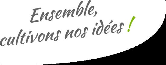 Ensemble cultivons nos idées !